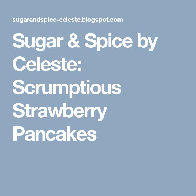 Sugar & Spice by Celeste: Scrumptious Strawberry Pancakes