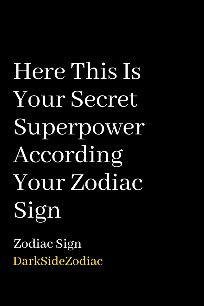 Here This Is Your Secret Superpower According Your Zodiac Sign Dark Side Zodiac In 2020 Zodiac Signs Super Powers Aquarius Facts