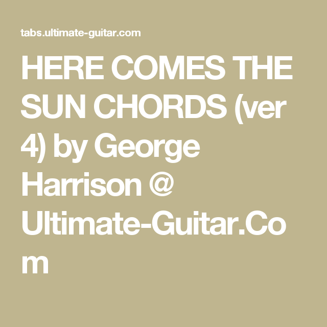 HERE COMES THE SUN CHORDS (ver 4) by George Harrison @ Ultimate ...