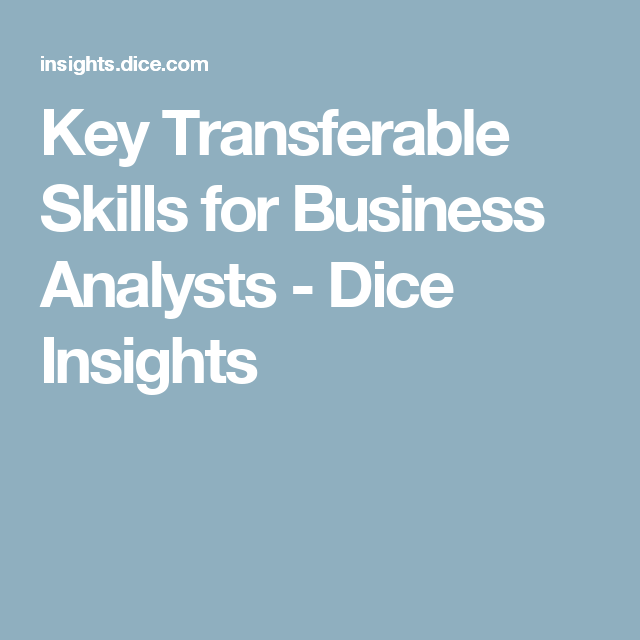 Key Transferable Skills For Business Analysts  Dice Insights