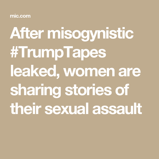 After misogynistic #TrumpTapes leaked, women are sharing stories of their sexual assault