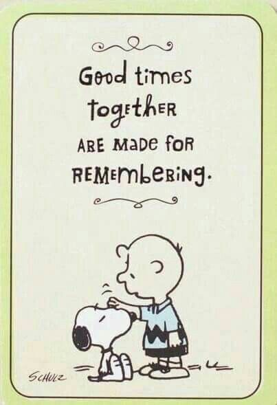 Good Times Together Are Made For Remembering Snoopy Quotes Charlie Brown Quotes Snoopy