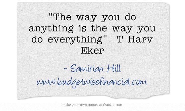 The Way You Do Anything Is The Way You Do Everything T Harv Eker