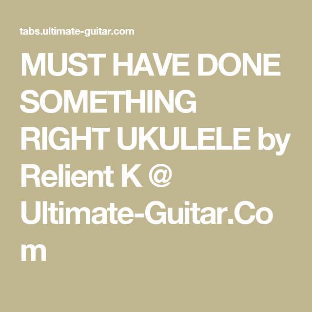 Must Have Done Something Right Ukulele By Relient K Ultimate