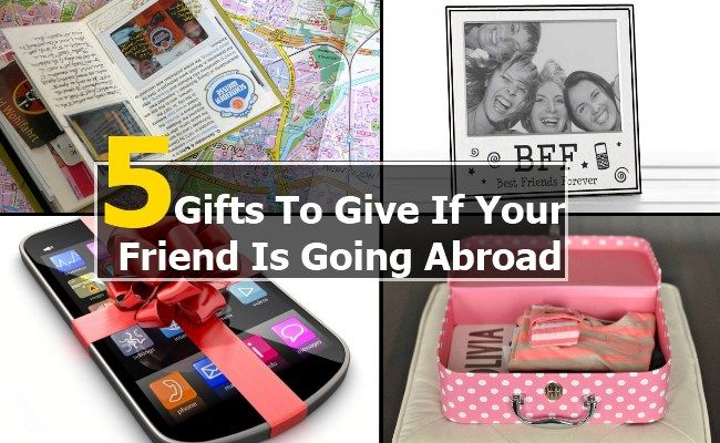 5 Best Gift To Give If Your Friend Is Going Abroad