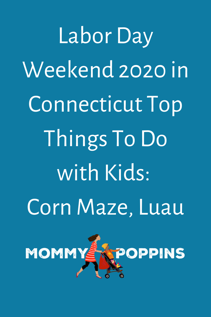 Labor Day Weekend 2020 In Connecticut Top Things To Do With Kids Corn Maze Luau In 2020 Fun Activities For Kids Los Angeles With Kids Kids