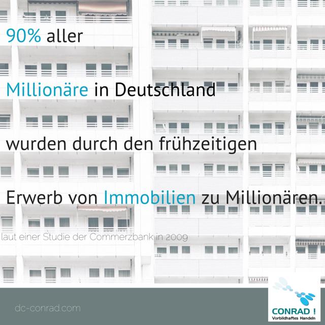 Zitat - laut einer Studie der Commerzbank in 2009:  90% aller Millionäre in Deutschland wurden durch den frühzeitigen Erwerb von Immobilien zu Millionären.