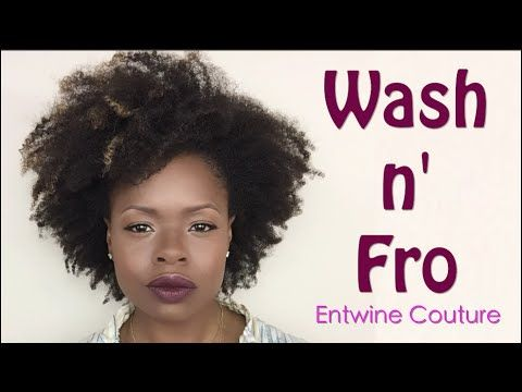 Wash n' Go (Fro) with Entwine Couture | Natural Hair | MariaAntoinetteTV - YouTube