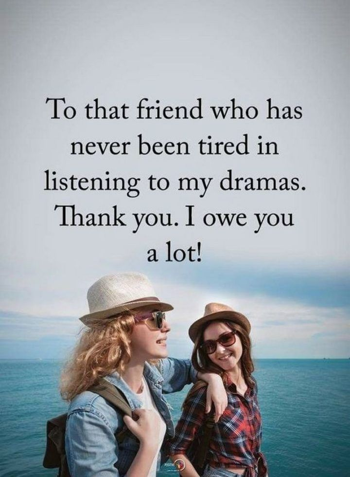 "New Funny Friends 65 Best Funny Friends Memes to Celebrate Best Friends In Our Lives 65 Funny Friend Memes - ""To that friend who has never been tired in listening to my dramas. Thank you. I owe you a lot!"" 1"