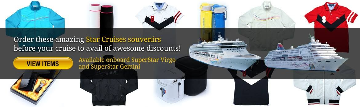 You can now take home the memory of your cruise onboard SuperStar Virgo and SuperStar Gemini! Star Cruises souvenir items are now available online with exclusive discounts.   Buy minimum of three days before your cruise at www.shop.starcruises.com