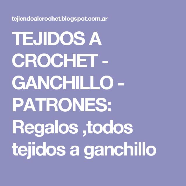 TEJIDOS A CROCHET - GANCHILLO - PATRONES: Regalos ,todos tejidos a ganchillo