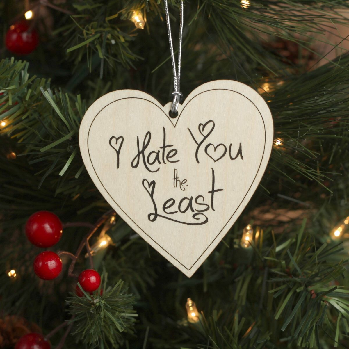 I Hate You the Least Christmas Tree Heart Ornament - Funny Personalized Christmas Ornaments by NorthCountryWoodShop on Etsy https://www.etsy.com/listing/474987886/i-hate-you-the-least-christmas-tree