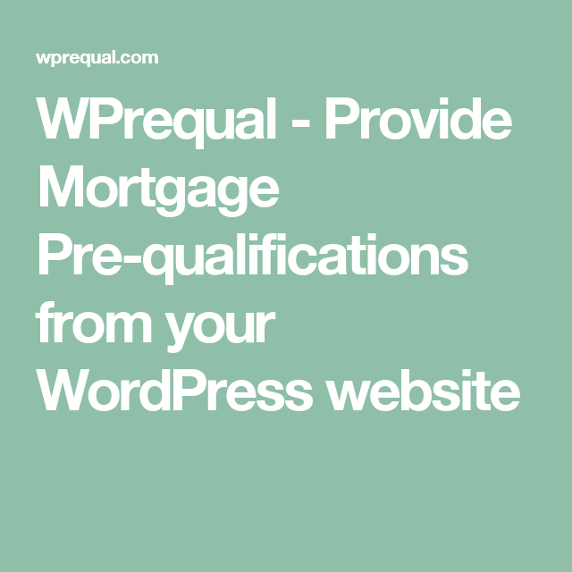 Wprequal Provide Mortgage Pre Qualifications From Your Wordpress Website Con Imagenes