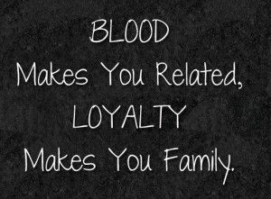 Image Result For Quotes About Non Blood Family Family Loyalty
