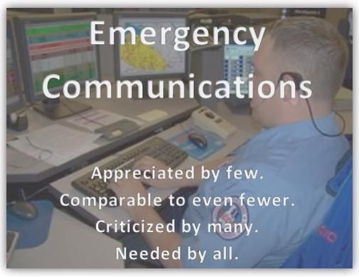 Emergency Communications- Appreciated by few, comparable to even fewer, criticized by many... but needed by all