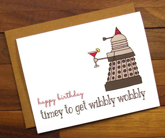 Funny Birthday Card Dr Who Birthday Card Timey To Get Wibbly Wobbly Happy Birthday Cards Funny Friend Happy Birthday Quotes Funny Birthday Card Sayings