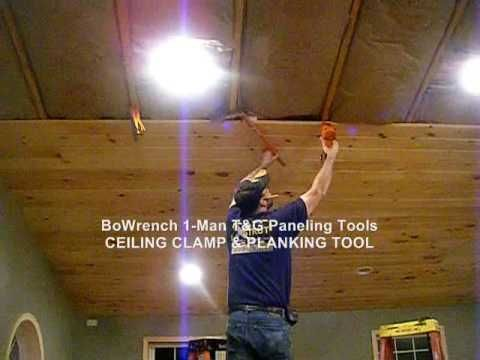 1 Man T G Ceiling Install Bowrench Ceiling Clamp Bowrench Paneling Tool Tongue And Groove Ceiling Tongue And Groove Installation
