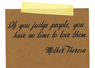 Mother Teresa Don T Judge Just Love Quote Mother Teresa Quotes Quotes Mother Theresa Quotes