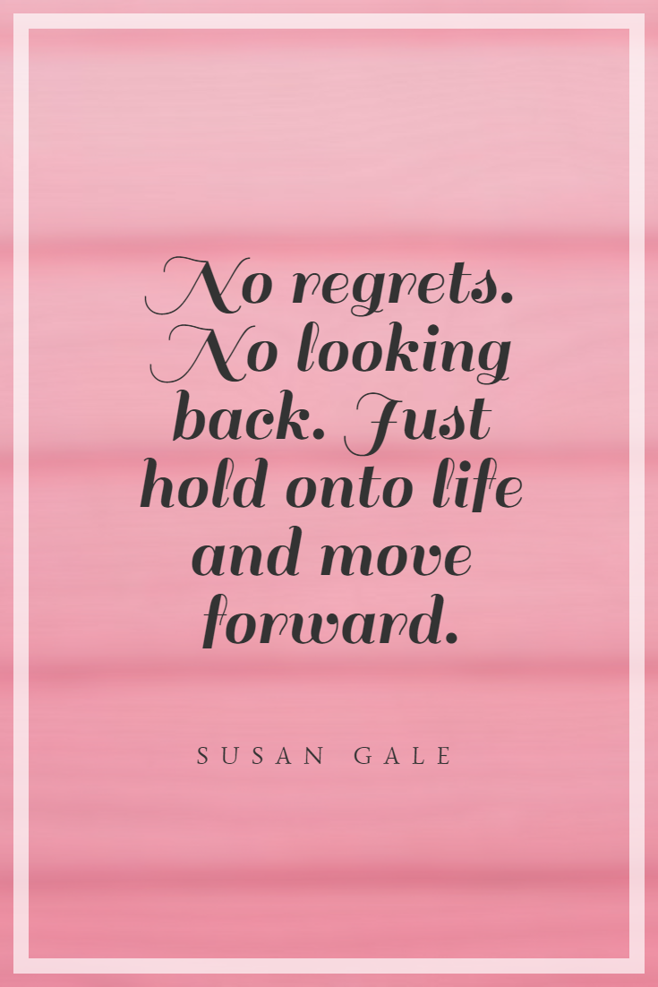 30 No Regrets Quotes Regret Quotes Apologizing Quotes My Daughter Quotes