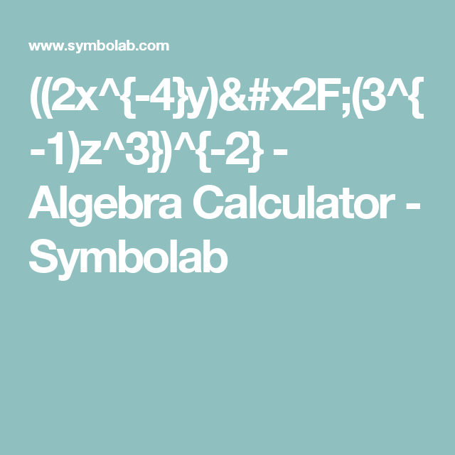 2x^{-4}y)/(3^{-1)z^3})^{-2} - Algebra Calculator - Symbolab | Math ...