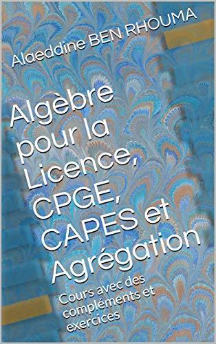 Algebre Pour La Licence Cpge Capes Et Agregation Cours Avec Des Complements Et Exercices Francais Algebre Cpge Algebre Lineaire