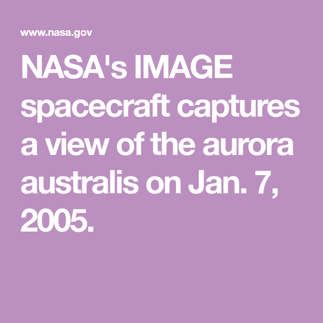 NASA's IMAGE spacecraft captures a view of the aurora australis on Jan. 7, 2005.