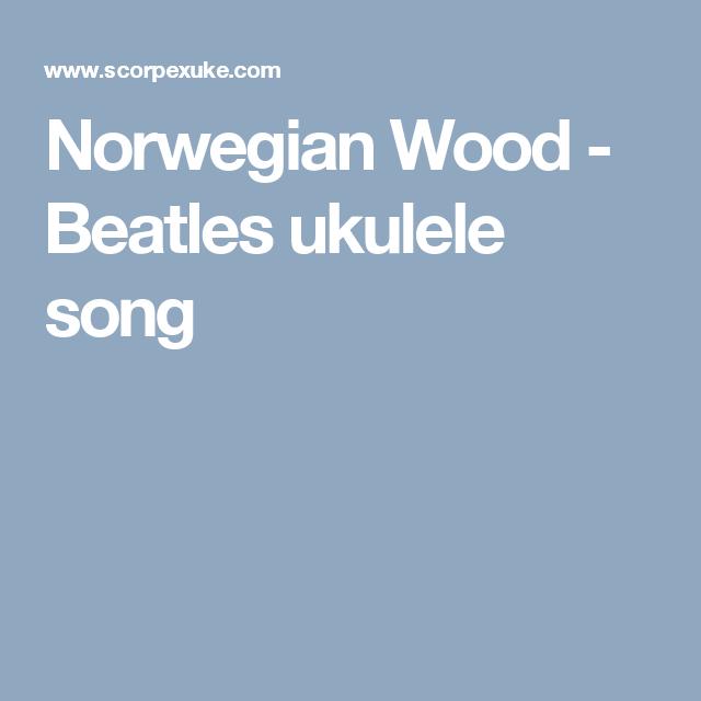 Norwegian Wood Beatles Ukulele Song Ukulele Pinterest