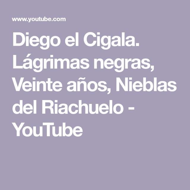 Diego El Cigala Lágrimas Negras Veinte Años Nieblas Del Riachuelo Youtube Diego El Cigala Lagrimas Negras Niebla