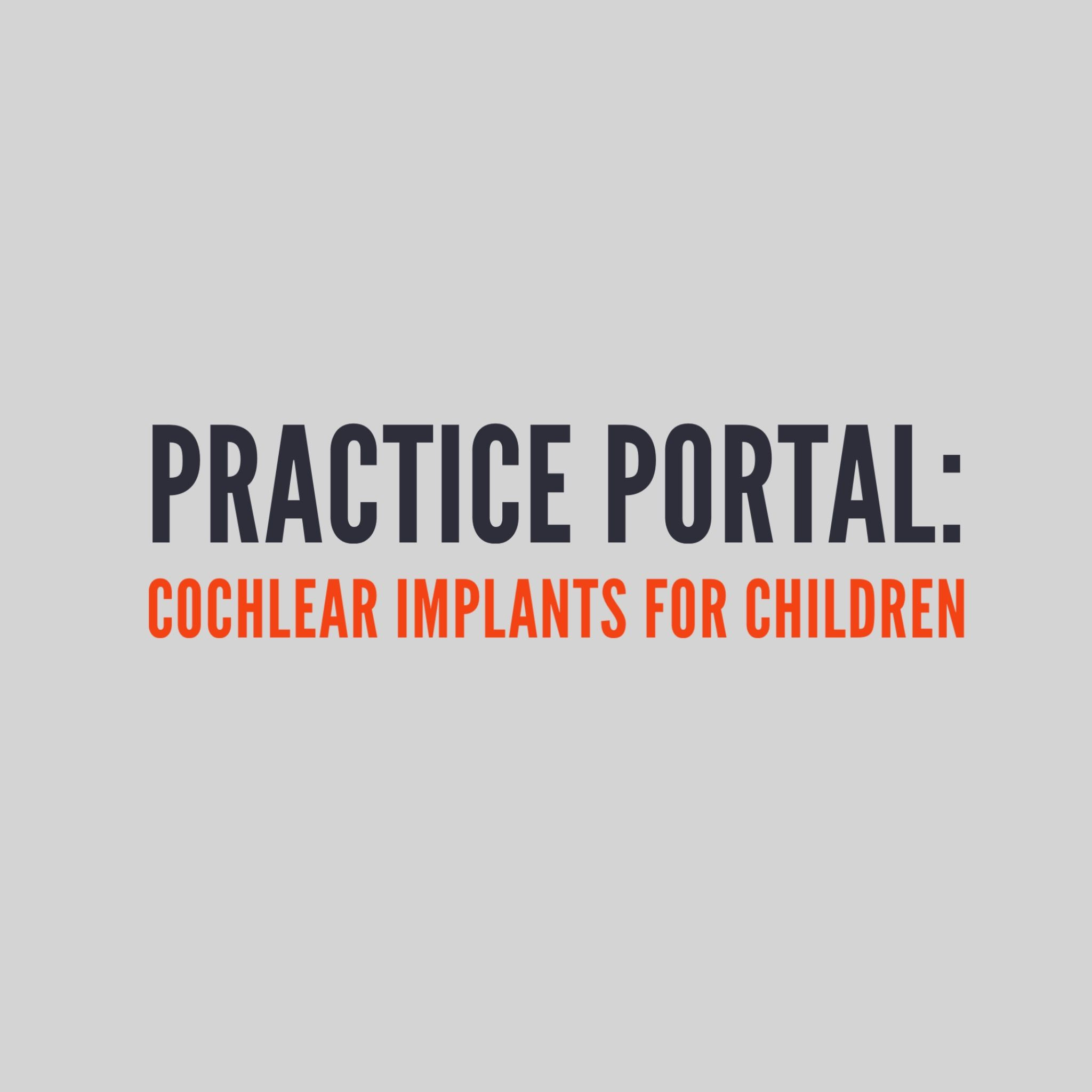 Cochlear Implants for Children: Curated and peer reviewed content on professional issues.