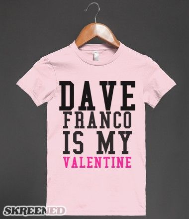 DAVE FRANCO IS MY VALENTINE