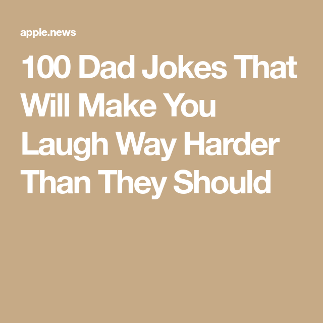 100 Dad Jokes That Will Make You Laugh Way Harder Than They Should Buzzfeed Short Jokes Funny Funny Birthday Jokes Best Dad Jokes
