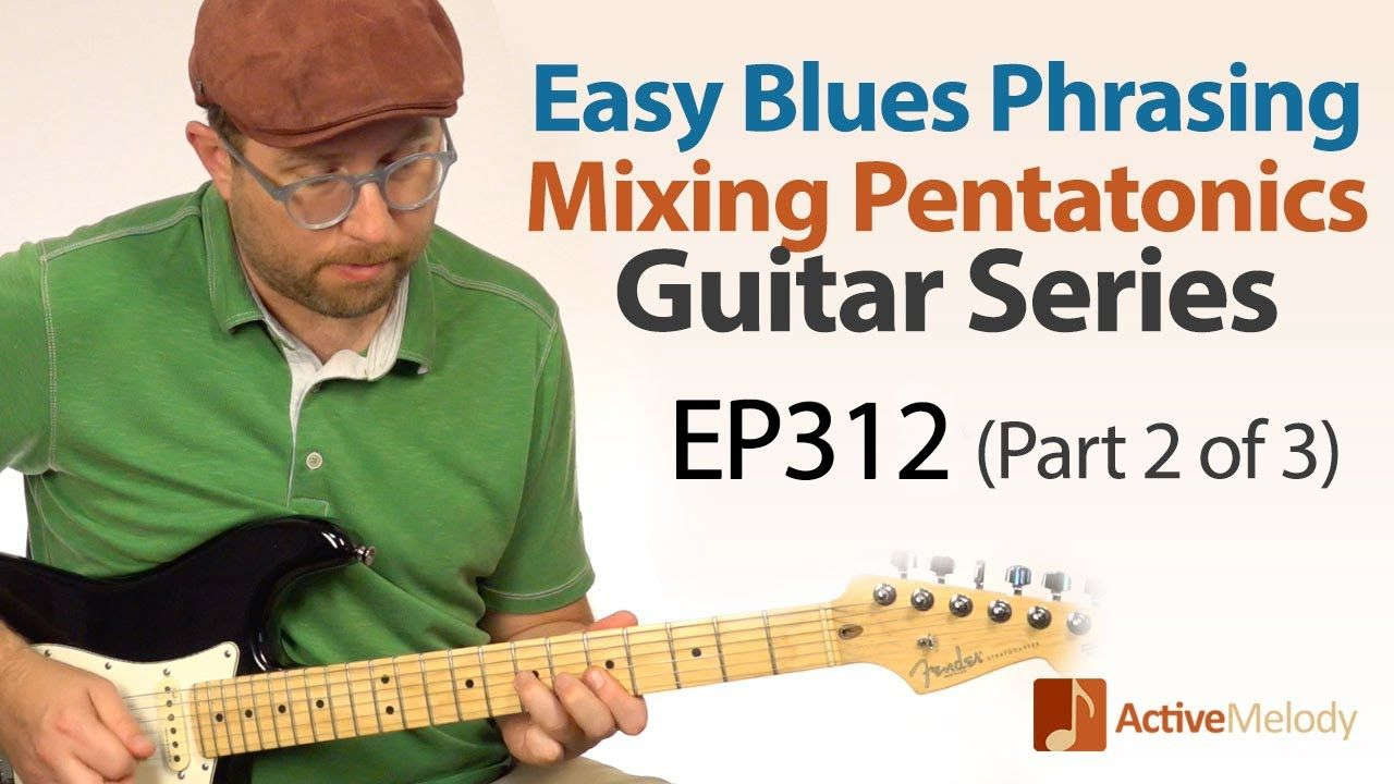 Part 2 Of 3 Blues Phrasing On Guitar Mixing The Major And Minor Pentatonic Scale Ep312 Youtube Guitar Lessons Guitar Acoustic Guitar Lessons
