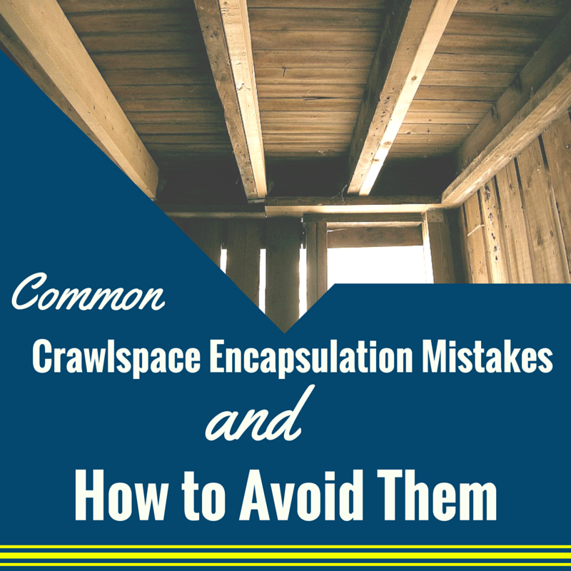 Common Crawlspace Encapsulation Mistakes and How to Avoid