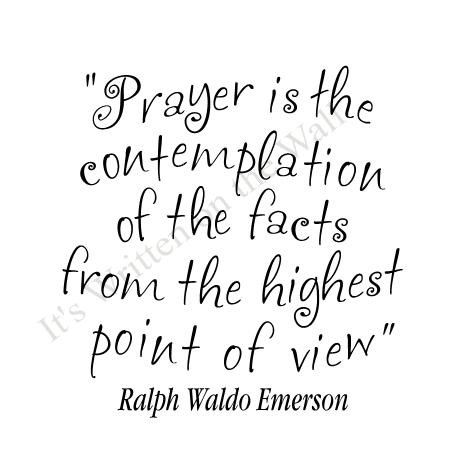 Ralph Waldo Emerson Prayer is the contemplation of the