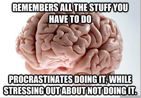Scumbag Brain Procrastinating