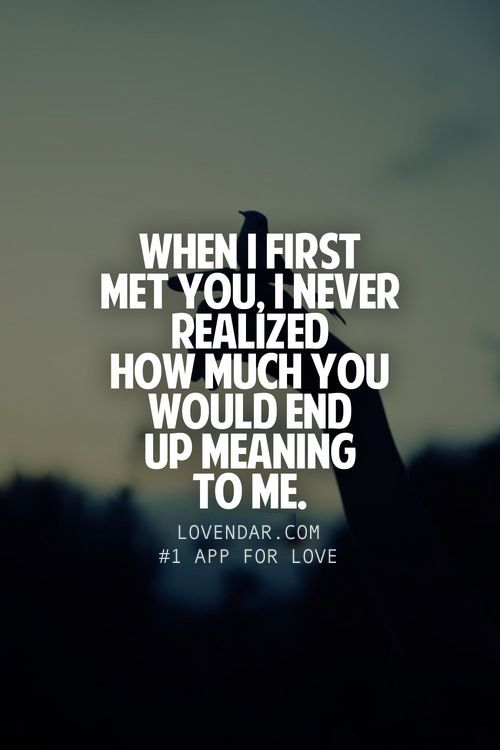 Delightful When I First Met You I Never Realized How Much You Would End Up Meaning To  Me Love Friendship Best Friend Life Quote Nice Look