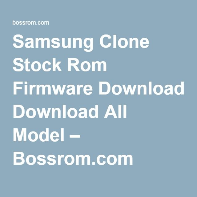 Samsung Clone Stock Rom Firmware Download All Model – Bossrom com