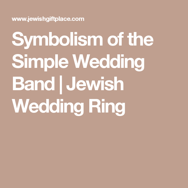 Symbolism of the Simple Wedding Band Jewish Wedding Ring Love