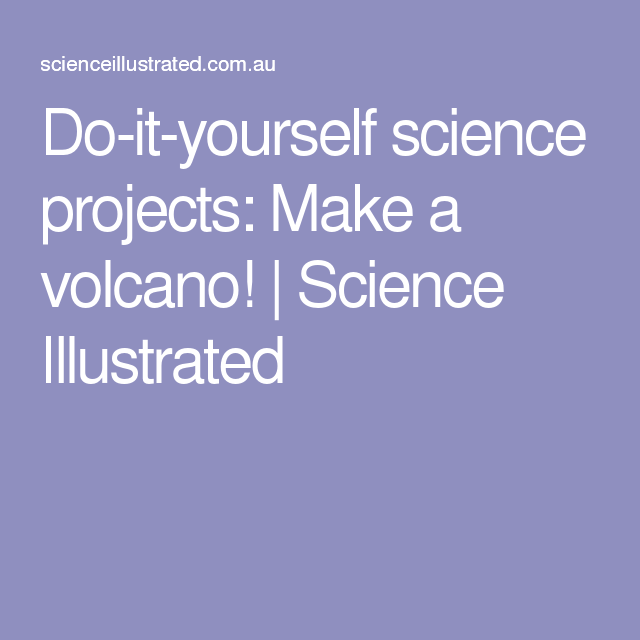 Do it yourself science projects make a volcano science do it yourself science projects make a volcano science illustrated solutioingenieria Image collections