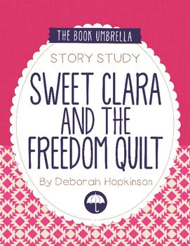 Sweet Clara And The Freedom Quilt Novel Studies Freedom Quilt Book Study