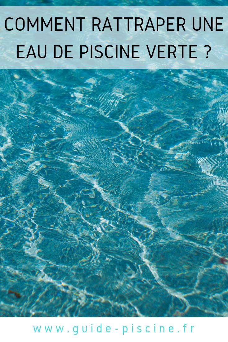 Comment rattraper une eau de piscine verte eau verte - Comment recuperer eau trouble piscine ...