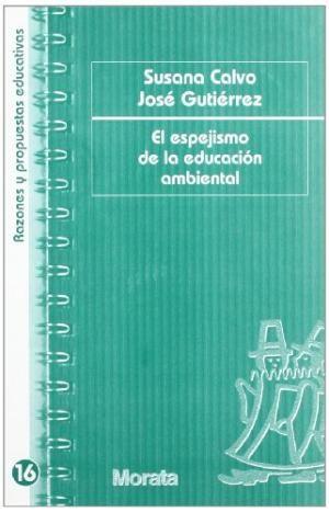 El espejismo de la educación ambiental. por Susana Calvo, José Gutiérrez. L/Bc 504 CAL esp   http://almena.uva.es/search~S1*spi?/cL%2FBc+504/cl+bc+504/151%2C375%2C568%2CE/frameset&FF=cl+bc+504+cal+esp&1%2C1%2C