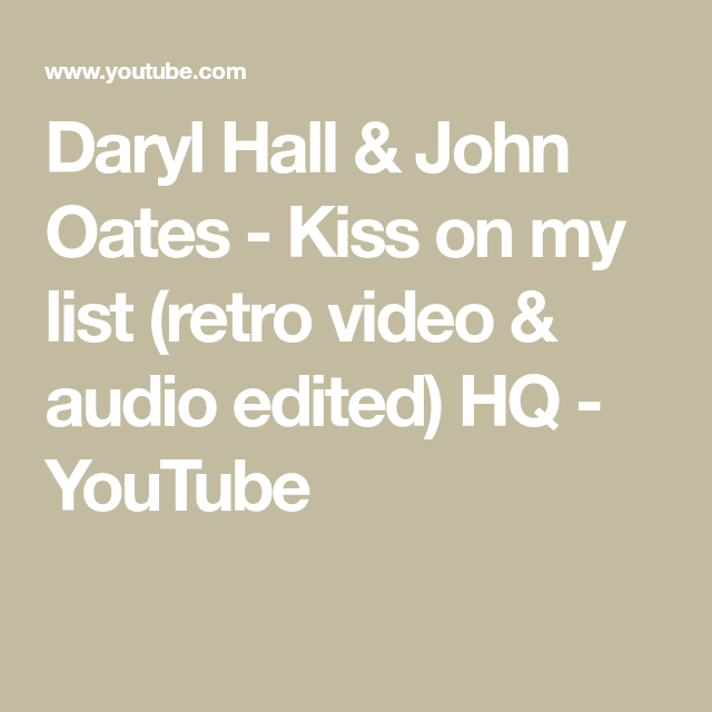 Daryl Hall John Oates Kiss On My List Retro Video Audio Edited Hq Youtube Retro Videos Youtube Music Lyrics