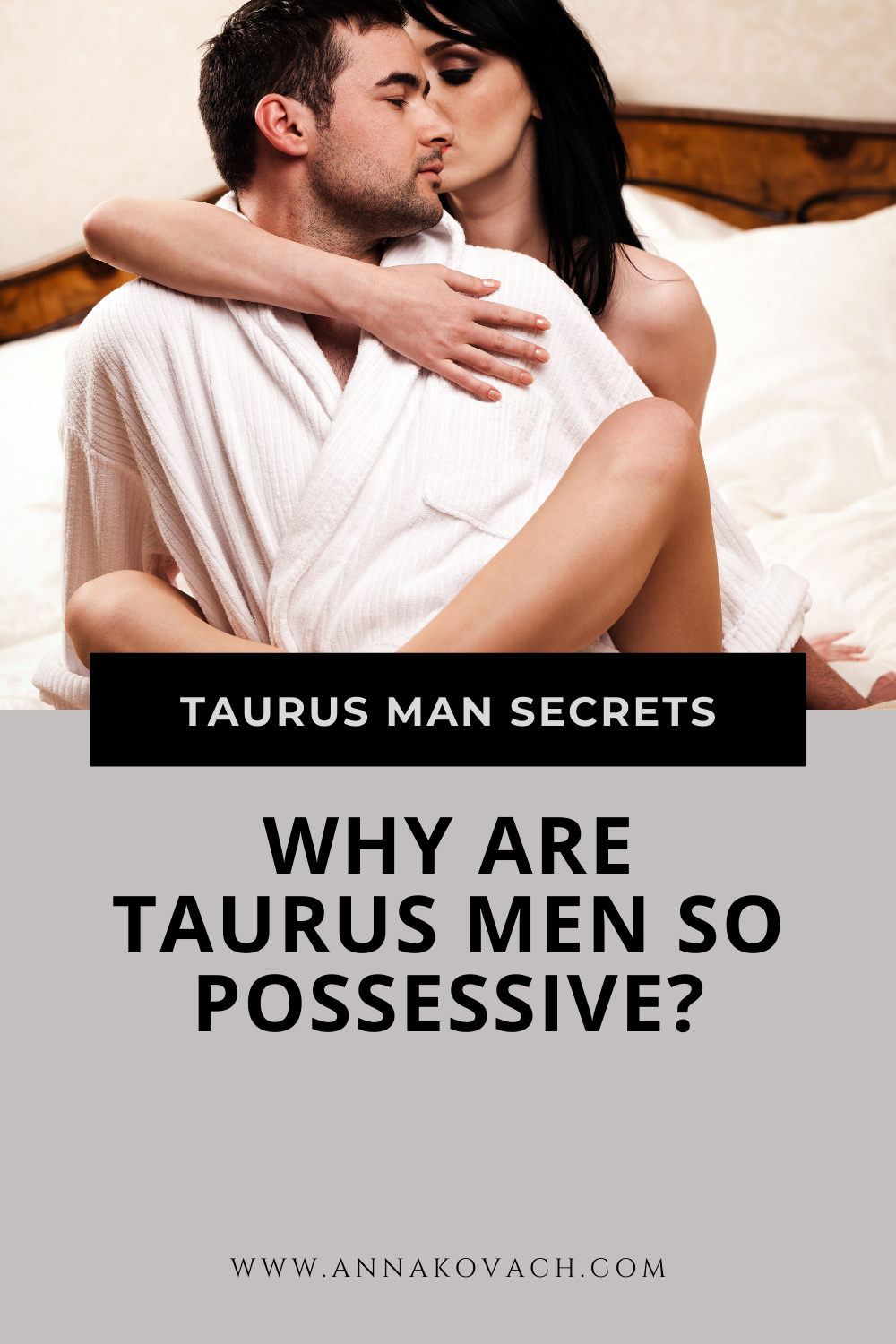 Why Are Taurus Men So Possessive With Their Partner