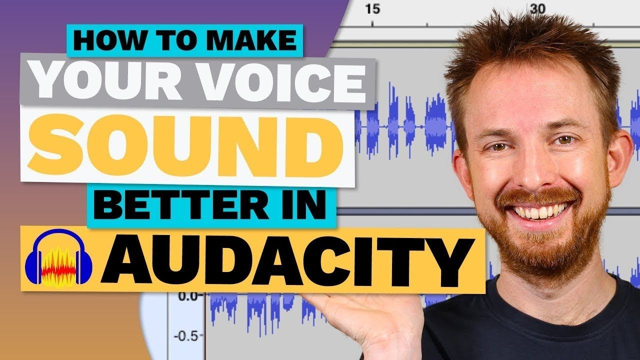How To Make Your Voice Sound Better in Audacity Your