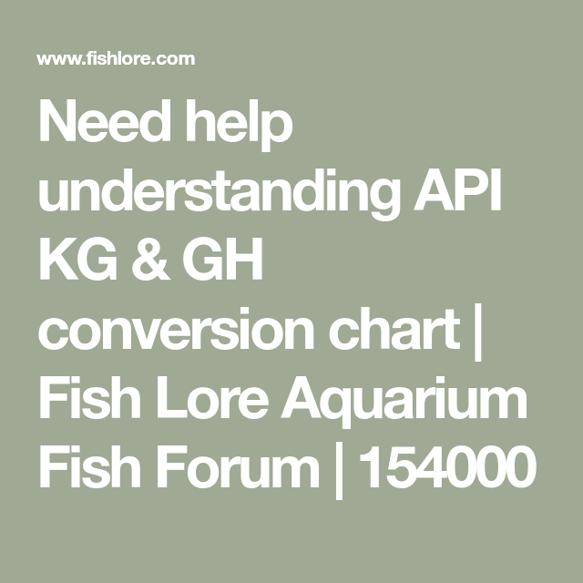 Need Help Understanding Api Kg Gh Conversion Chart Fish Lore