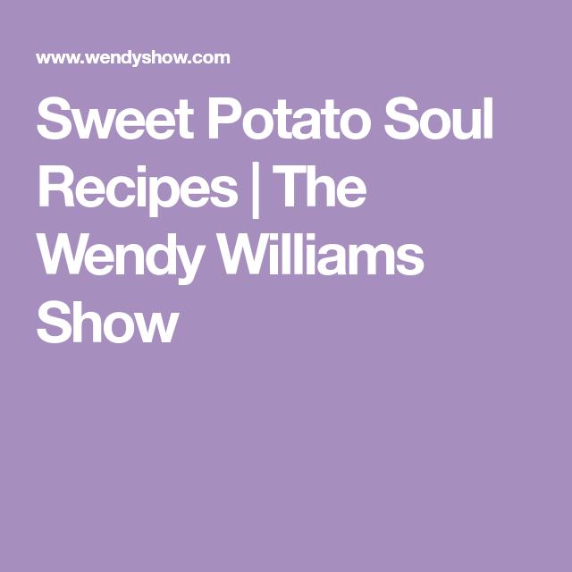Sweet Potato Soul Recipes | The Wendy Williams Show