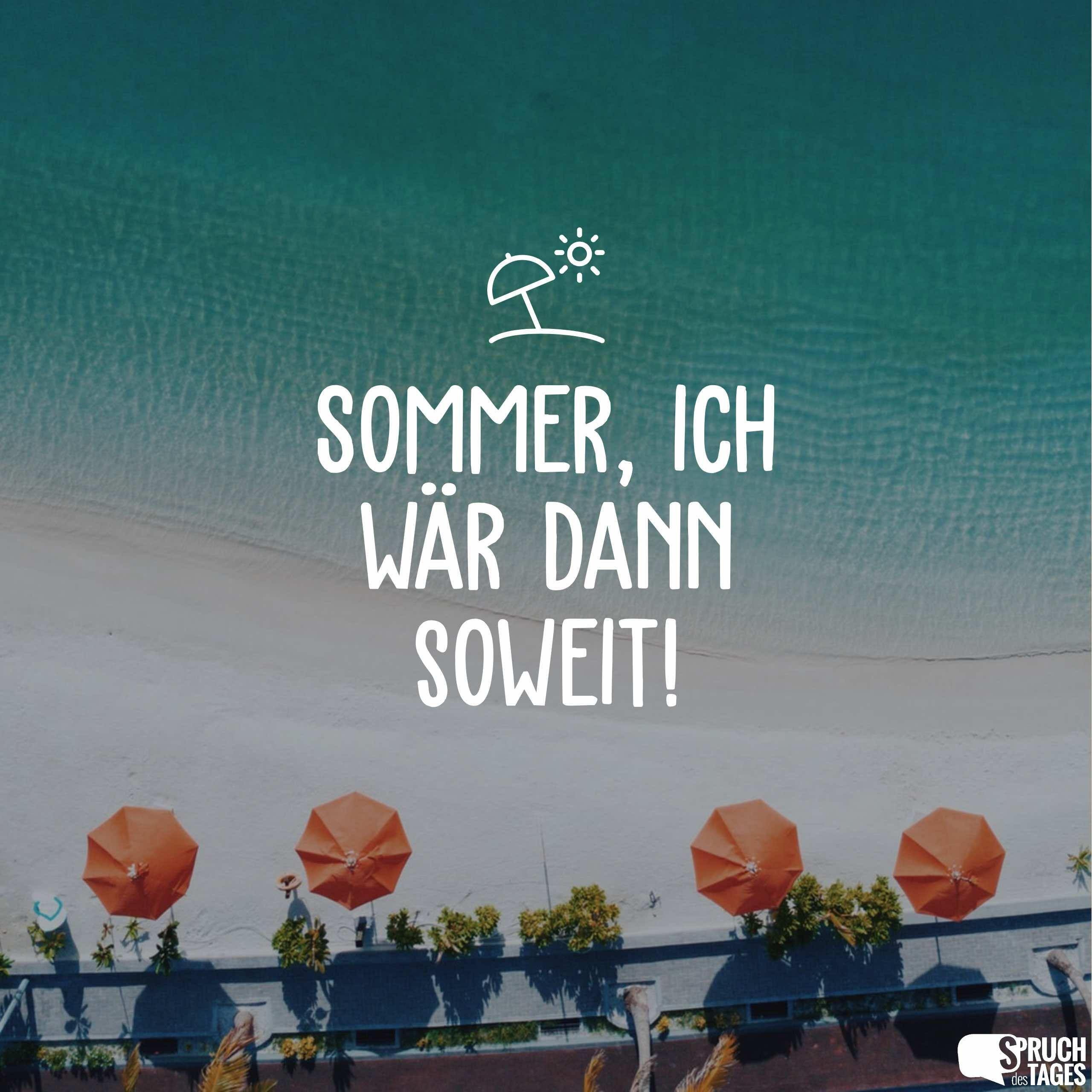Sommer Ich War Dann Soweit Sommer Spruche Sommer Sommer Kalender