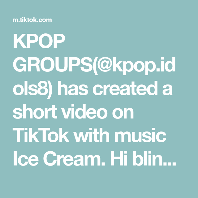 Kpop Groups Kpop Idols8 Has Created A Short Video On Tiktok With Music Ice Cream Hi Blinks Icecream Blackpink Blackpin Kpop Groups Ice Cream Blackpink