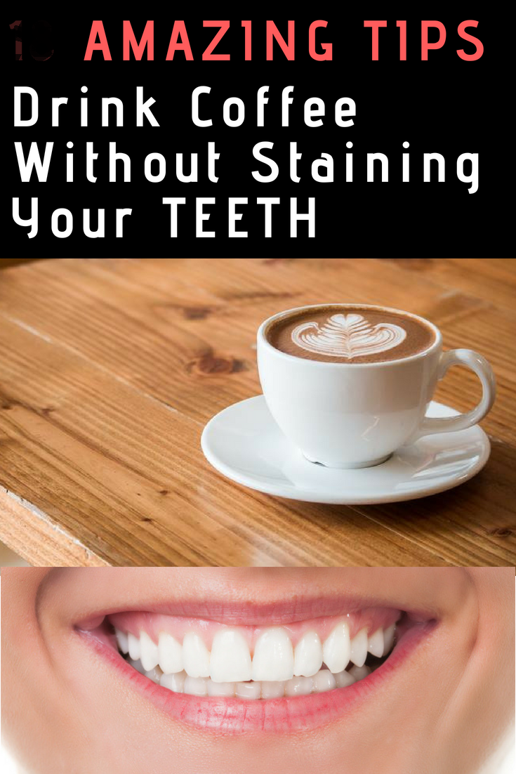 You Probably Love Coffee And At The Same Time You Are Very Concerned About Your Teeth Not Being Stained The Stained Teeth Coffee Stain Removal Coffee Drinks